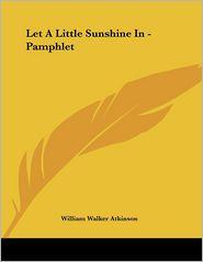 Let a Little Sunshine in - Pamphlet - William Walker Atkinson