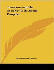 Tomorrow and the Need Not to Be Afraid - Pamphlet - William Walker Atkinson