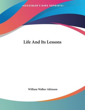 Life and Its Lessons - William Walker Atkinson