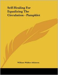 Self-Healing for Equalizing the Circulation - Pamphlet - William Walker Atkinson