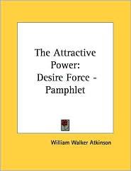 Attractive Power: Desire Force - Pamphlet - William Walker Atkinson