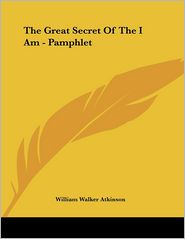Great Secret of the I Am - Pamphlet - William Walker Atkinson