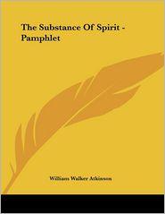 Substance of Spirit - Pamphlet - William Walker Atkinson