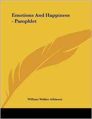 Emotions and Happiness - Pamphlet - William Walker Atkinson
