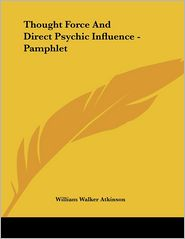 Thought Force and Direct Psychic Influence - Pamphlet - William Walker Atkinson