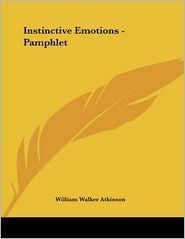 Instinctive Emotions - Pamphlet - William Walker Atkinson