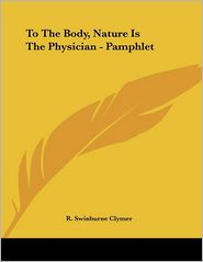 To the Body, Nature Is the Physician - Pamphlet - R. Swinburne Clymer