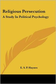 Religious Persecution a Study in Politic - E. S. Haynes