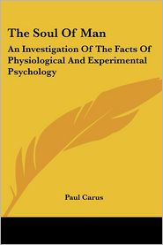 Soul of Man: An Investigation of the Facts of Physiological and Experimental Psychology - Paul Carus