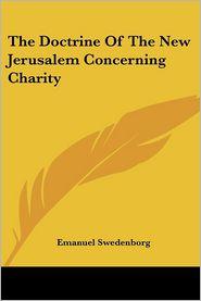 The Doctrine Of The New Jerusalem Concerning Charity - Emanuel Swedenborg