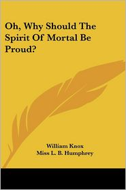 Oh, Why Should The Spirit Of Mortal Be Proud? - William Knox, Miss L. Humphrey (Illustrator)