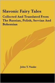 Slavonic Fairy Tales - John T. Naake (Editor)