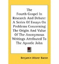 The Fourth Gospel in Research and Debate - Benjamin Wisner Bacon