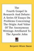 The Fourth Gospel in Research and Debate: A Series of Essays on Problems Concerning the Origin and Value of the Anonymous Writings Attributed to the A