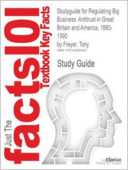 Studyguide for Regulating Big Business: Antitrust in Great Britain and America, 1880-1990 by Freyer, Tony, ISBN 9780521059749 - Cram101 Textbook Reviews