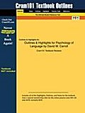 Outlines & Highlights for Psychology of Language by David W. Carroll, ISBN: 9780495099697