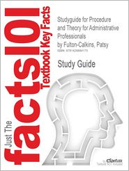 Studyguide for Procedure and Theory for Administrative Professionals by Fulton-Calkins, Patsy, ISBN 9780538730525 - Cram101 Textbook Reviews