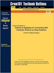 Outlines & Highlights For Connecting With Computer Science By Greg Anderson, Isbn - Cram101 Textbook Reviews