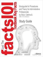 Studyguide for Procedures and Theory for Administrative Professionals by Calkins & Stulz, ISBN 9780538727402 - Calkins and Stulz, And Stulz / Cram101 Textbook Reviews / Cram101 Textbook Reviews
