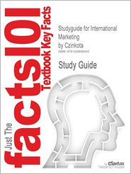 Outlines & Highlights For International Marketing By Czinkota, Isbn - Cram101 Textbook Reviews