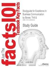 Studyguide for Excellence in Business Communication by Bovee, Thill &, ISBN 9780130909473 - And Bovee Thill and Bovee, Cram101 Textbook Reviews, Cram101 Textbook Reviews