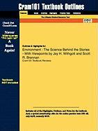 Outlines & Highlights for Environment: The Science Behind the Stories - With Viewpoints by Jay H. Withgott and Scott R. Brennan, ISBN: 9780136035190