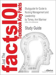 Studyguide for Guide to Nursing Management and Leadership by Tomey, Ann Marriner, ISBN 9780323052382 - Cram101 Textbook Reviews