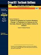 Outlines & Highlights for Functions Modeling Change: A Preparation for Calculus by Eric Connally, Deborah Hughes-Hallett, Andrew M. Gleason, ISBN: 978