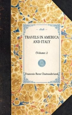 Travels in America and Italy: Volume 1 - De Chateaubriand, Francois Rene Chateaubriand, Francois Rene
