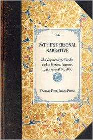 Pattie's Personal Narrative: Of a Voyage to the Pacific and in Mexico, June 20, 1824 - August 30, 1830 - James Ohio Pattie, Thomas Flint, James Pattie