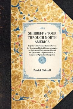 Shirreff's Tour Through North America: Together with a Comprehensive View of the Canadas and United States, as Adapted for Agricultural Emigration - Shirreff, Patrick
