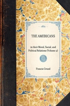 Americans: In Their Moral, Social, and Political Relations (Volume 2) - Grund, Francis Joseph