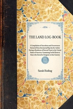 Land Log-Book: A Compilation of Anecdotes and Occurrences Extracted from the Journal Kept by the Author During a Residence of Several - Hoding, Sarah