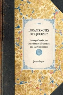 Logan's Notes of a Journey: Through Canada, the United States of America, and the West Indies - Logan, James
