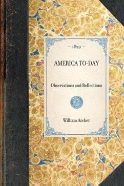 America To-Day: Observations and Reflections - Archer, William