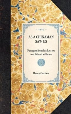 As a Chinaman Saw Us: Passages from His Letters to a Friend at Home - Gratton, Henry