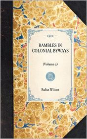 Rambles in Colonial Byways: Volume 2 - Rufus Wilson