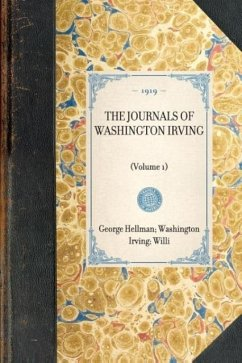 Journals of Washington Irving (Vol 1): Volume 1 - Irving, Washington Trent, William Hellman, George