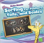 Sorting Fur, Feathers, Tails, and Scales - Marcie Aboff