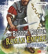 The Bloody, Rotten Roman Empire: The Disgusting Details about Life in Ancient Rome