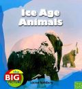 Ice Age Animals - Louise Spilsbury