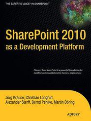 SharePoint 2010 as a Development Platform - Joerg Krause, Andrew Krause, Christian Langhirt, Bernd Pehlke, Alexander Sterff, Martin Dring