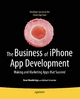 The Business of iPhone App Development - Dave Wooldridge;  Michael Schneider