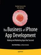 Schneider, Michael;Wooldridge, Dave: The Business of iPhone App Development