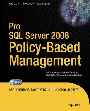 Pro SQL Server 2008 Policy-Based Management - Ken Simmons, Jorge Segarra, Colin Stasiuk
