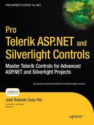 Pro Telerik ASP.NET and Silverlight Controls: Master Telerik Controls for Advanced ASP.NET and Silverlight Projects - Jose Rolando Guay Paz
