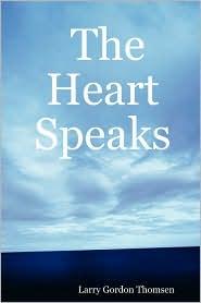 The Heart Speaks - philosopher, prophet Larry Gordon, poet Thomsen