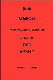 Meanings in Some Symbols from Mythology - Hubert J. Squires
