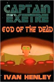 Captain Exetre: God of the Dead - Ivan Henley