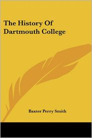 History of Dartmouth College - Baxter Perry Smith